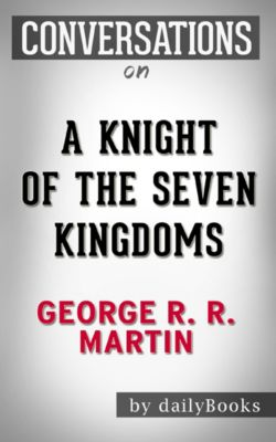 A Knight of the Seven Kingdoms: A Novel By George R. R. Martin | Conversation Starters, Daily Books