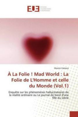 À La Folie ! Mad World : La Folie de L'Homme et celle du Monde (Vol.1), Marion Calviera