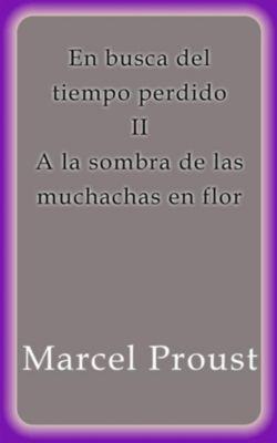 A la sombra de las muchachas en flor, Marcel Proust