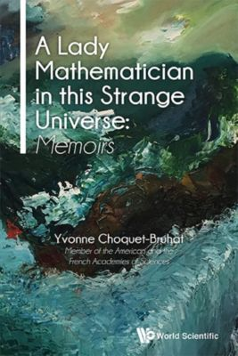 A Lady Mathematician in this Strange Universe: Memoirs, Yvonne Choquet–Bruhat