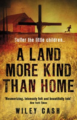 A Land More Kind Than Home, Wiley Cash