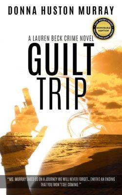A Lauren Beck Crime Novel: Guilt Trip (A Lauren Beck Crime Novel, #2), Donna Huston Murray
