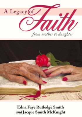 A Legacy of Faith, Edna Faye Rutledge Smith, Jacque Smith McKnight