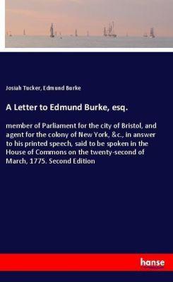 A Letter to Edmund Burke, esq., Josiah Tucker, Edmund Burke