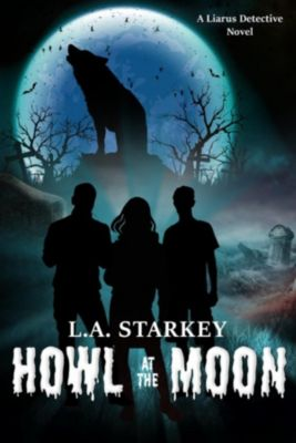 A Liarus Detective Novel: Howl at the Moon (A Liarus Detective Novel, #1), L.A. Starkey