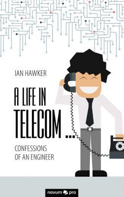 A Life in Telecom..., Ian Hawker