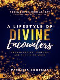 A Lifestyle of Divine Encounters, Patricia Bootsma