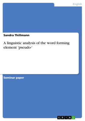 A linguistic analysis of the word forming element 'pseudo-', Sandra Thillmann