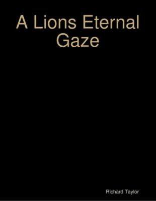 A Lions Eternal Gaze, Richard Taylor