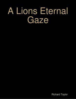 A Lions Eternal Gaze, Richard Taylor
