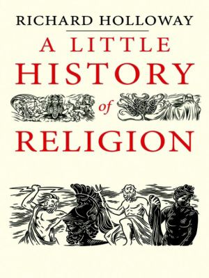 A Little History of Religion, Richard Holloway