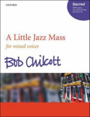 A Little Jazz Mass, für Chor (SATB) und Klavier, optional Bass u. Schlaginstrumente, Chorpartitur, Bob Chilcott