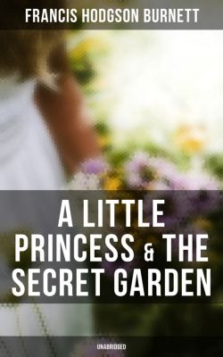 A Little Princess & The Secret Garden (Unabridged), Francis Hodgson Burnett