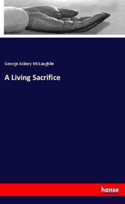 A Living Sacrifice, George Asbury McLaughlin