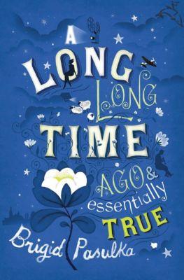 A Long, Long Time Ago & Essentially True, Brigid Pasulka