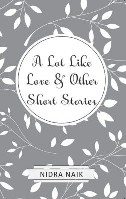 A Lot Like Love & Other Short Stories, Nidra Naik
