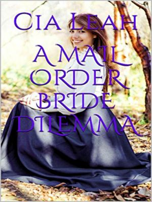 A Mail Order Bride Dilemma, Cia Leah