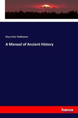 A Manual of Ancient History, Mary Elsie Thalheimer
