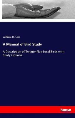 A Manual of Bird Study, William H. Carr