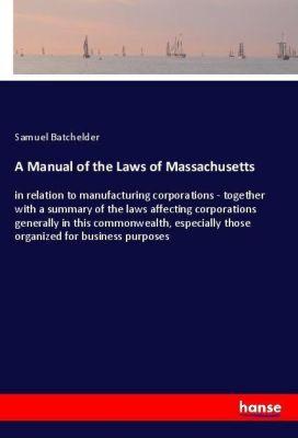 A Manual of the Laws of Massachusetts, Samuel Batchelder