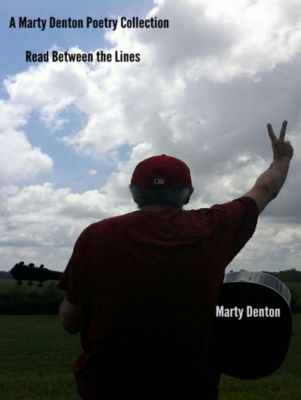 A Marty Denton Poetry Collection: Read Between the Lines, Marty Denton