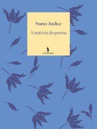 A Matéria do Poema, Nuno Júdice