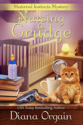 A Maternal Instincts Mystery: Nursing a Grudge (A Maternal Instincts Mystery, #4), Diana Orgain