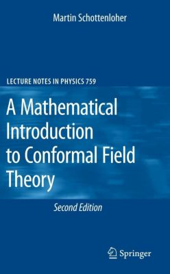 A Mathematical Introduction to Conformal Field Theory, Martin Schottenloher