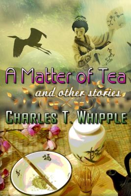 A Matter of Tea and other stories, Charles T. Whipple