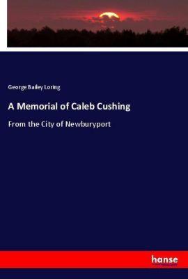 A Memorial of Caleb Cushing, George Bailey Loring