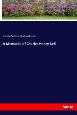 A Memorial of Charles Henry Bell, Jeremiah Smith, Mellen Chamberlain