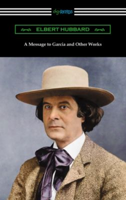 A Message to Garcia and Other Works, Elbert Hubbard