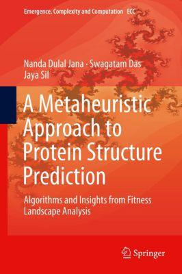 A Metaheuristic Approach to Protein Structure Prediction, Nanda Dulal Jana, Swagatam Das, Jaya Sil