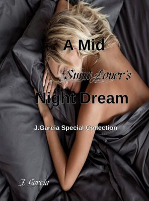 A Mid Smut Lover's Night Dream: J. Garcia Special Collection, J. Garcia