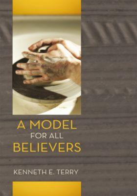 A Model for All Believers, Kenneth E. Terry