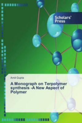 A Monograph on Terpolymer synthesis -A New Aspect of Polymer, Amit Gupta