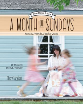 A Month of Sundays - Family, Friends, Food & Quilts, Cheryl Arkison