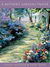 A Mother's Garden of Prayer, Sarah Maddox, Patti Webb