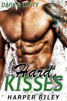 A Motorcycle Club Romance: Hard Kisses: Dark and Dirty (A Motorcycle Club Romance), Harper Riley