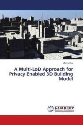 A Multi-LoD Approach for Privacy Enabled 3D Building Model, Zehra Koç