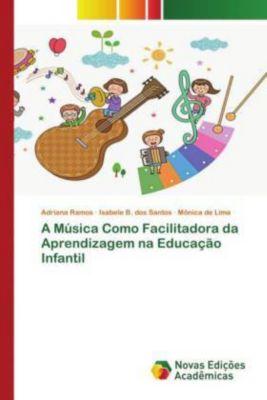 A Música Como Facilitadora da Aprendizagem na Educação Infantil, Adriana Ramos, Isabele B. dos Santos, Mônica de Lima