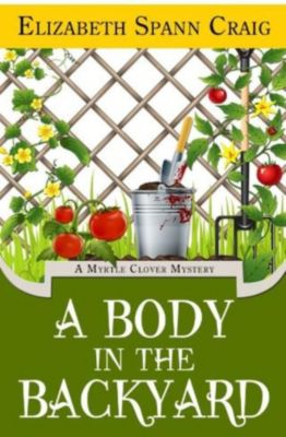 A Myrtle Clover Cozy Mystery: A Body in the Backyard (A Myrtle Clover Cozy Mystery, #4), Elizabeth Spann Craig