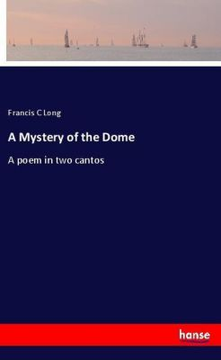 A Mystery of the Dome, Francis C Long