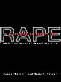 A Natural History of Rape, Randy Thornhill, Craig T. Palmer