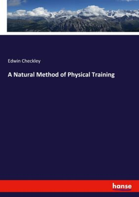 A Natural Method of Physical Training, Edwin Checkley