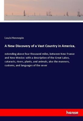 A New Discovery of a Vast Country in America,, Louis Hennepin