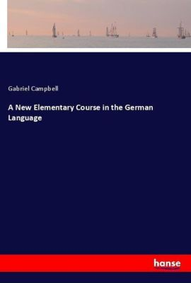 A New Elementary Course in the German Language, Gabriel Campbell
