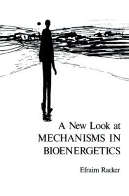 A New Look at Mechanisms in Bioenergetics, Efraim Racker