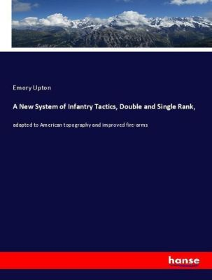 A New System of Infantry Tactics, Double and Single Rank,, Emory Upton