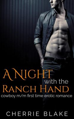 A Night with the Ranch Hand: Cowboy M/M First Time Erotic Romance, Cherrie Blake
